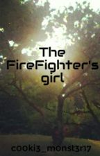 The FireFighter's girl by BabyWeAreFireproof