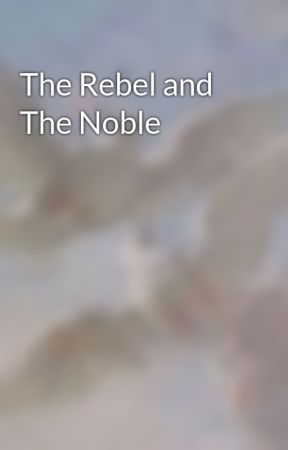 The Rebel and The Noble by GenerallyStressed223