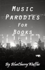 Music Parodies for Books by BlueCherryWaffles