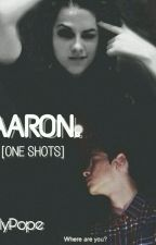 AARON. [ONE SHOTS] by sxicide_girl