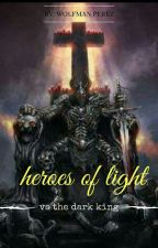 Heroes of Light VS the dark King  by wolfmanperez