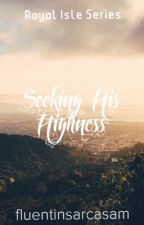 Seeking His Highness ~ Book One (Editing) |✔️| by fluentinsarcasam