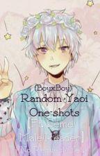 Yaoi One-shots [ft. Seme!Male!Reader] by SeiyokuSeme