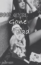 Good Girl Gone Bad by Ananya0311
