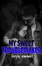 My Sweet Troublemaker by Araachan13