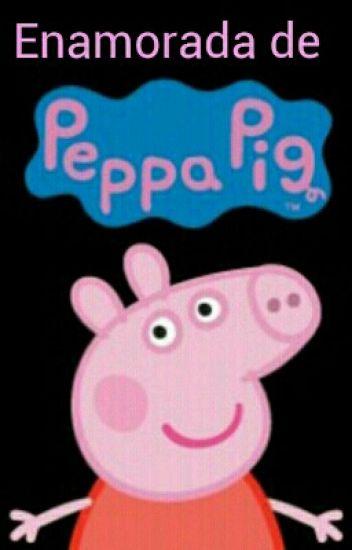 Enamorada De Peppa Pig. || Peppa Y Tu :v