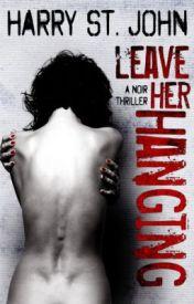 Leave Her Hanging: A Noir Thriller by ChrisStrange