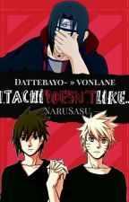 Itachi Doesn't Like... [NaruSasu] || Dattebayo- » vonlane by vonlane