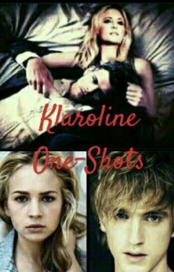 Klaroline One- shots - Insomniacfox - Wattpad