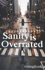 Sanity is Overrated by writingfreedom