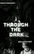 Through The Dark by kellic4lyfet