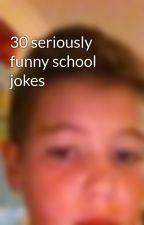 30 seriously funny school jokes by corinsmith