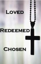 Loved, Redeemed and Chosen by LeonardoDaVinci13