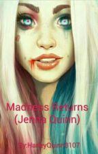 Madness Returns (Jenna Quinn) *Wird Bald Fortgesetzt* by HarleyQuinn3107
