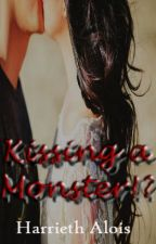 Kissing a Monster?! (ReWriting) by HarriethAlois