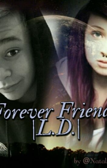 Forever Friends. |L.D.|