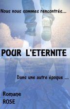 Pour l'éternité. by ROMANEROSE