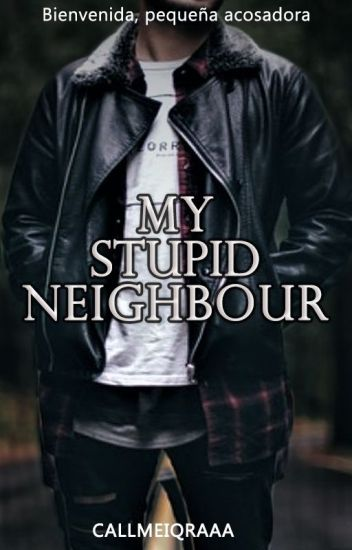 My stupid neighbour