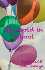 My World In School by tiyaa03