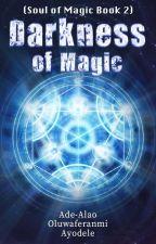 Darkness Of Magic by AdeAlaoOluwaferanmiA