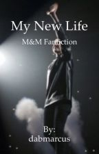 My New Life || M&M by dabmarcus
