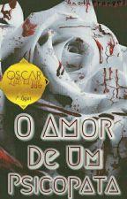 O Amor De Um Psicopata #oscarliterário2017 by anotherangel123