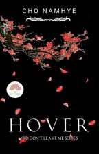 HOVER (Don't Leave Me Series) by chonamhye