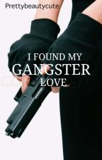 THE WAY I FOUND MY GANGSTER LOVE by Prettybeautycute