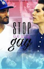 Stop Being Gay |Sterek| by Ztilinski