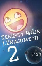 Teksty Moje I Znajomych 2 XD by shadow_stories