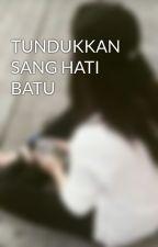 TUNDUKKAN SANG HATI BATU  by yanfulgirl