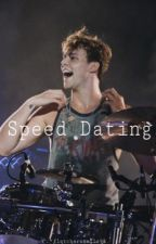 Speed Dating || Ashton Irwin [Slow Updates] by fletcherssmile98
