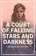 a court of falling stars and darkness. by Herondalescarstairs
