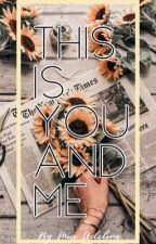 This is You and Me (WATTYS2017) by its_pronounced_me_uh