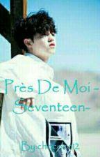 Près De Moi -Seventeen- by chococo12