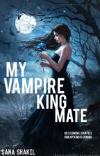 My vampire king mate by Madmaniachater_x