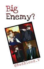 [FF BTS NC21+] Big Enemy? by BadBlood_V