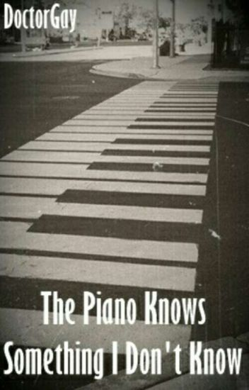 The Piano Knows Something I Don't Know ☆ Frerard