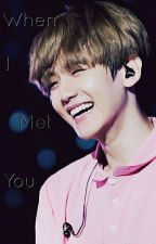 When I Met You (Baekhyun X Reader) by werraa365