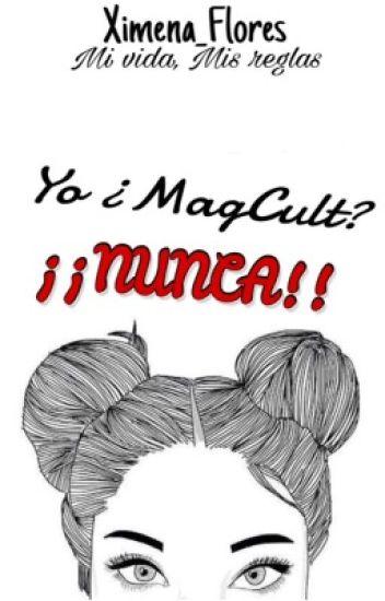 Yo ¿MagCult? ¡¡NUNCA!!