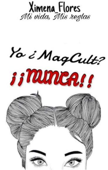Yo ¿MagCult? ¡¡¡NUNCA!!! (EDITANDO/CONTINUA)