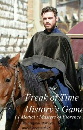 Freak of Time, History's Game ( I Medici Masters Of Florence)  by mirylostgirl26