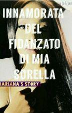 Innamorata del fidanzato di mia sorella💕🔐[jariana] by JAJariana