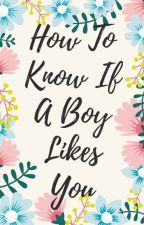 How To Know If A Boy Likes You by JuliePham246