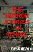 THE HORROR STORIES : IN SCHOOL by JulPanii