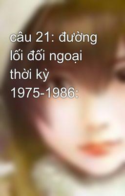 câu 21: đường lối đối ngoại thời kỳ 1975-1986: