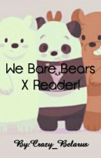 We Bare Bears X Reader! by XEric_CartmanX
