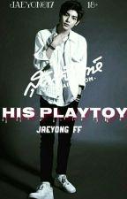 His Playtoy (Jaeyong FF) by Jaeyong17