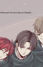 Underneath The ground(An Underground Story-Levi x Reader) by SplatCookieCat