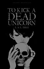 To Kick A Dead Unicorn by Claudia_Witter